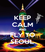 KEEP CALM AND FLY TO SEOUL - Personalised Poster A4 size