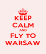 KEEP CALM AND FLY TO WARSAW - Personalised Poster A4 size