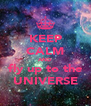 KEEP CALM AND fly up to the UNIVERSE - Personalised Poster A4 size