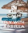 KEEP CALM AND FLY WITH AIRBELLA - Personalised Poster A4 size