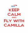 KEEP CALM AND FLY WITH CAMILLA - Personalised Poster A4 size