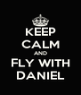 KEEP CALM AND FLY WITH DANIEL - Personalised Poster A4 size