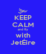 KEEP CALM and fly with JetÉire - Personalised Poster A4 size