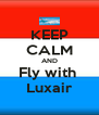 KEEP CALM AND Fly with  Luxair - Personalised Poster A4 size