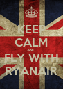 KEEP CALM AND FLY WITH RYANAIR - Personalised Poster A4 size