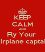 KEEP CALM AND Fly Your  Airplane captain - Personalised Poster A4 size