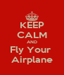 KEEP CALM AND Fly Your  Airplane - Personalised Poster A4 size