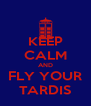 KEEP CALM AND FLY YOUR TARDIS - Personalised Poster A4 size