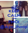 KEEP CALM AND FMOI @Ayo_ihoop - Personalised Poster A4 size