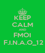 KEEP CALM AND FMOI  F.I.N.A.O_12 - Personalised Poster A4 size