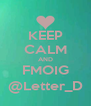 KEEP CALM AND FMOIG @Letter_D - Personalised Poster A4 size
