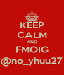 KEEP CALM AND FMOIG @no_yhuu27 - Personalised Poster A4 size