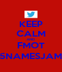 KEEP CALM AND FMOT @5NAMESJAMES - Personalised Poster A4 size