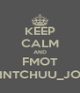 KEEP CALM AND FMOT AINTCHUU_JON - Personalised Poster A4 size