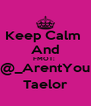 Keep Calm  And FMOT:  @_ArentYou Taelor - Personalised Poster A4 size