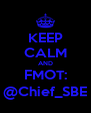 KEEP CALM AND FMOT: @Chief_SBE - Personalised Poster A4 size