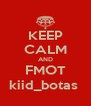 KEEP CALM AND FMOT kiid_botas  - Personalised Poster A4 size