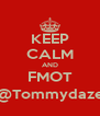 KEEP CALM AND FMOT @Tommydaze - Personalised Poster A4 size