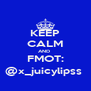 KEEP CALM AND  FMOT: @x_juicylipss  - Personalised Poster A4 size