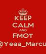 KEEP CALM AND FMOT @Yeaa_Marcus - Personalised Poster A4 size