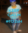 KEEP CALM AND #fO2sH  - Personalised Poster A4 size