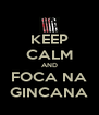 KEEP CALM AND FOCA NA GINCANA - Personalised Poster A4 size