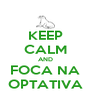 KEEP CALM AND FOCA NA OPTATIVA - Personalised Poster A4 size