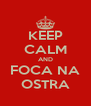 KEEP CALM AND FOCA NA OSTRA - Personalised Poster A4 size