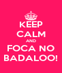 KEEP CALM AND FOCA NO BADALOO! - Personalised Poster A4 size