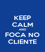 KEEP CALM AND FOCA NO CLIENTE - Personalised Poster A4 size