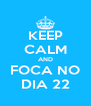 KEEP CALM AND FOCA NO DIA 22 - Personalised Poster A4 size