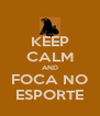 KEEP CALM AND FOCA NO ESPORTE - Personalised Poster A4 size