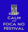 KEEP CALM AND FOCA NO FESTIVAL - Personalised Poster A4 size