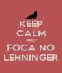 KEEP CALM AND FOCA NO LEHNINGER - Personalised Poster A4 size