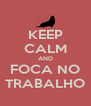 KEEP CALM AND FOCA NO TRABALHO - Personalised Poster A4 size