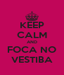 KEEP CALM AND FOCA NO VESTIBA - Personalised Poster A4 size