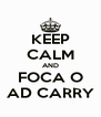 KEEP CALM AND FOCA O AD CARRY - Personalised Poster A4 size