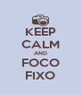 KEEP CALM AND FOCO FIXO - Personalised Poster A4 size