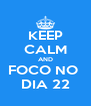 KEEP CALM AND FOCO NO  DIA 22 - Personalised Poster A4 size