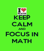 KEEP CALM AND FOCUS IN MATH - Personalised Poster A4 size