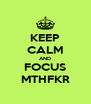 KEEP CALM AND FOCUS MTHFKR - Personalised Poster A4 size