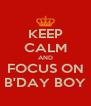 KEEP CALM AND FOCUS ON B'DAY BOY - Personalised Poster A4 size
