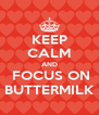 KEEP CALM AND  FOCUS ON BUTTERMILK - Personalised Poster A4 size