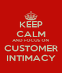 KEEP CALM AND FOCUS ON CUSTOMER INTIMACY - Personalised Poster A4 size