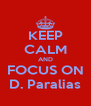KEEP CALM AND FOCUS ON D. Paralias - Personalised Poster A4 size