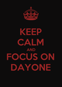 KEEP CALM AND FOCUS ON DAYONE - Personalised Poster A4 size