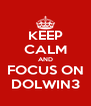KEEP CALM AND FOCUS ON DOLWIN3 - Personalised Poster A4 size