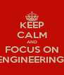 KEEP CALM AND FOCUS ON ENGINEERING  - Personalised Poster A4 size