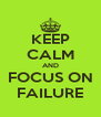 KEEP CALM AND FOCUS ON FAILURE - Personalised Poster A4 size