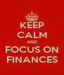 KEEP CALM AND FOCUS ON FINANCES - Personalised Poster A4 size